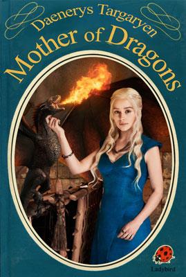 Daenerys Targaryen: Mother of Dragons - a Ladybird book ?